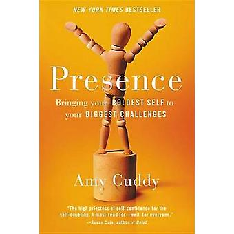 Presence - Bringing Your Boldest Self to Your Biggest Challenges by Am