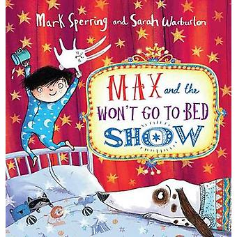 Max and the Won't Go to Bed Show by Mark Sperring - Sarah Warburton -