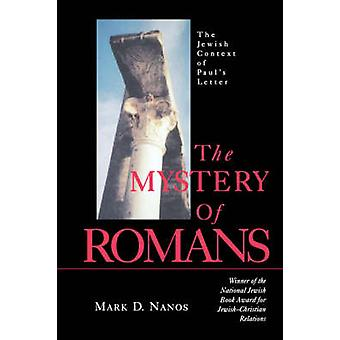 The Mystery of Romans - Jewish Context of Paul's Letter by Mark D. Nan