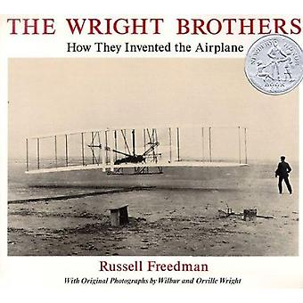 The Wright Brothers - How They Invented the Airplane by Russell Freedm
