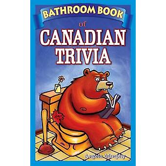 Bathroom Book of Canadian Trivia by Angela Murphy - 9780973911602 Book