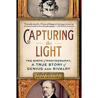 Capturing the Light - The Birth of Photography - a True Story of Geniu