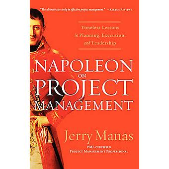 Napoleon on Project Management - Timeless Lessons in Planning - Execut