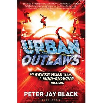 Urban Outlaws by Peter Jay Black - 9781619634008 Book