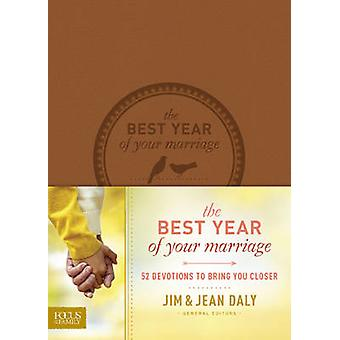 The Best Year of Your Marriage - 52 Devotions to Bring You Closer by J