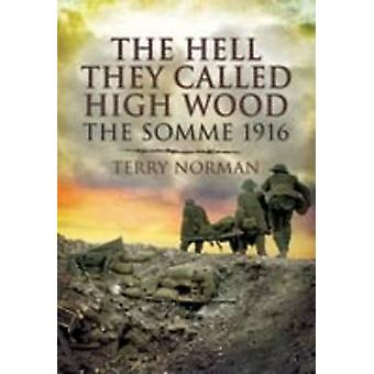 The Hell They Called High Wood - The Somme 1916 by Norman Terry - 9781