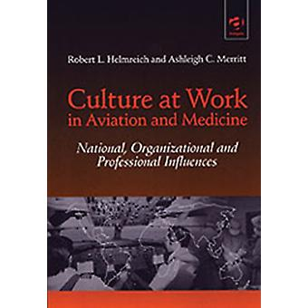 Culture at Work in Aviation and Medicine: National Organizational and Professional Influences (Paperback) by Helmreich Robert L. Merritt Ashleigh C.