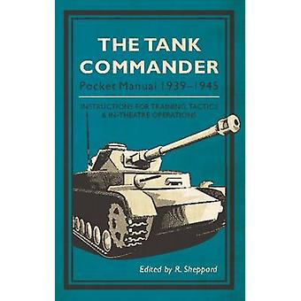 The Tank Commander Pocket Manual  19391945 by Edited by R Sheppard