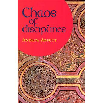 Chaos of Disciplines (New edition) by Andrew Abbott - 9780226001012 B