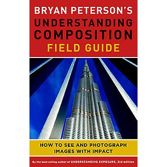 Bryan Peterson's Understanding Composition Field Guide - How to See an