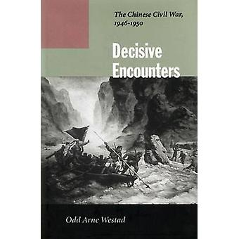 Decisive Encounters - The Chinese Civil War - 1946-1950 by Odd Arne We