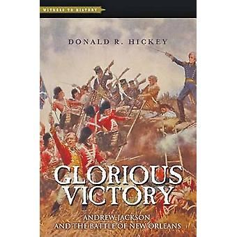 Glorious Victory - Andrew Jackson and the Battle of New Orleans by Don