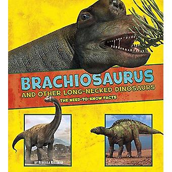 Brachiosaurus and Other Big Long-Necked Dinosaurs - The Need-to-Know F