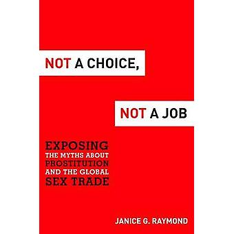 Not a Choice - Not a Job - Exposing the Myths About Prostitution and t