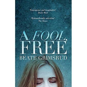A Fool - Free by Beate Grimsrud - 9781781851944 Book