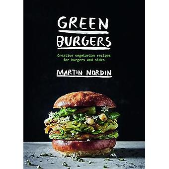 Green Burgers - Creative vegetarian recipes for burgers and sides by M