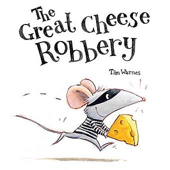 The Great Cheese Robbery by Tim Warnes - 9781848690530 Book