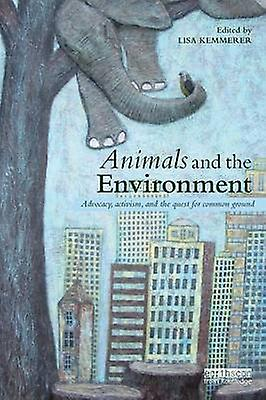 Animals and the EnvironHommest  Advocacy activism and the quest for common ground by Kemmerer & Lisa