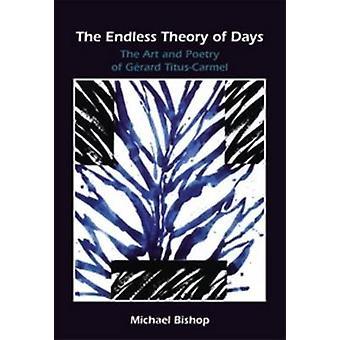 La théorie sans fin des jours - l'Art et la poésie de Gérard Titus-Carmel