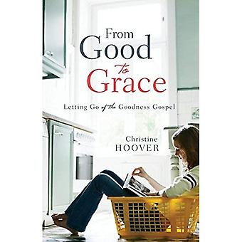 Från bra till Grace: släppa godhet evangeliet