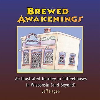 Brewed Awakenings: An Illustrated Journey to Coffeehouses in Wisconsin... and Beyond