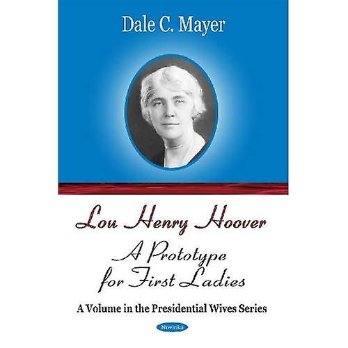 Lou Henry Hoover  A Prougeotype for First Ladies (A Volume in the Presidential Wives Series)