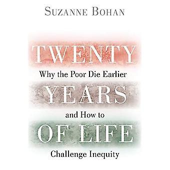 Vingt ans de vie: pourquoi les pauvres meurent plus tôt et savoir comment contester l'inégalité