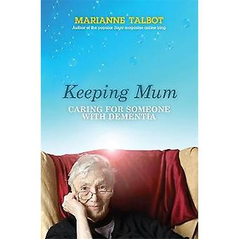 Keeping Mum Caring for Someone with Dementia by Talbot & Marianne