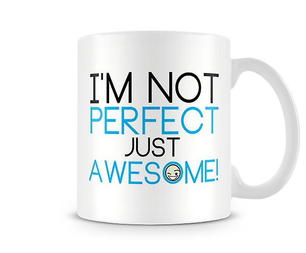 Decorative Writing I'm Not Perfect Just Awesome Printed Text Mug