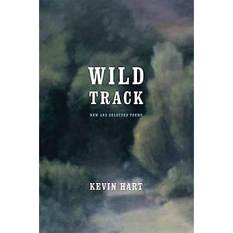 Wild Track New and Selected Poems by Hart & Kevin