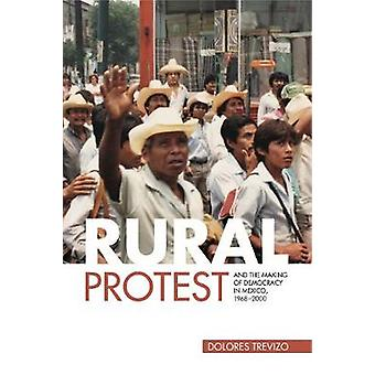 Rural Protest and the Making of Democracy in Mexico 1968 2000 by Trevizo & Dolores