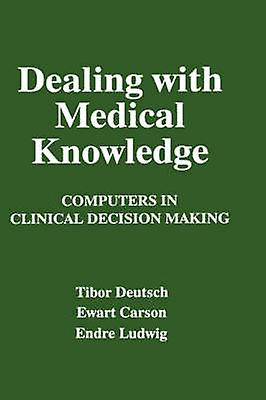Dealing with Medical Knowledge  Computers in Clinical Decision Making by Carson & E.