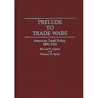 Prelude to Trade Wars American Tariff Policy 18901922 by Kaplan & Edward S.