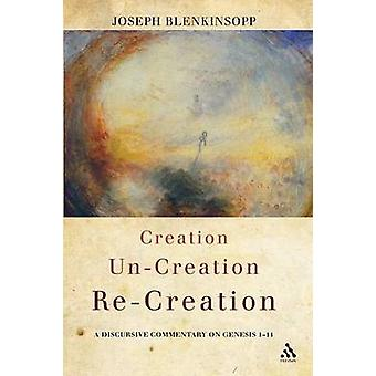 Creation UnCreation ReCreation A Discursive Commentary on Genesis 111 by Blenkinsopp & Joseph