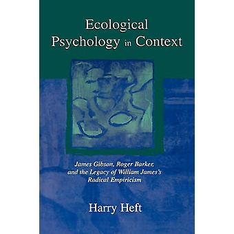 Ecological Psychology in Context James Gibson Roger Barker and the Legacy of William Jamess Radical Empiricism by Heft & Harry