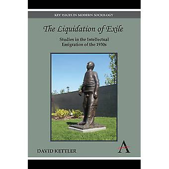 The Liquidation of Exile Studies in the Intellectual Emigration of the 1930s by Kettler & David