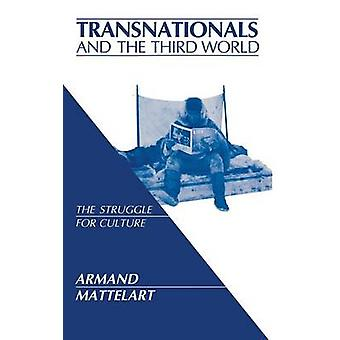Transnationals and the Third World The Struggle for Culture by Mattelart & Armand