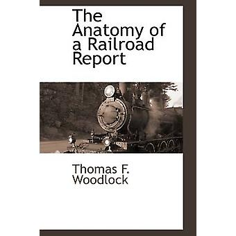 The Anatomy of a Railroad Report by Woodlock & Thomas F.