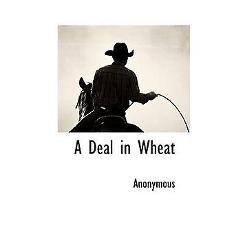 A Deal in Wheat by Anonymous & .