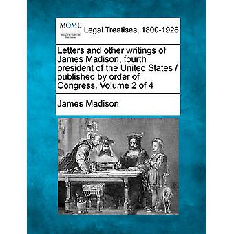 Letters and other writings of James Madison fourth president of the United States  published by order of Congress. Volume 2 of 4 by Madison & James