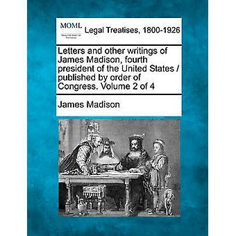 Brev och andra skrifter av James Madison fjärde president av Förenta staterna publicerade beslut av kongressen. Volym 2 av 4 av Madison & James