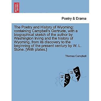 Die Poesie und die Geschichte von Wyoming eine biographische Skizze des Autors von Washington Irving und die Geschichte von Wyoming von seiner Entdeckung bis zum Anfang der Campbells Gertrude mit der von Campbell & Thomas
