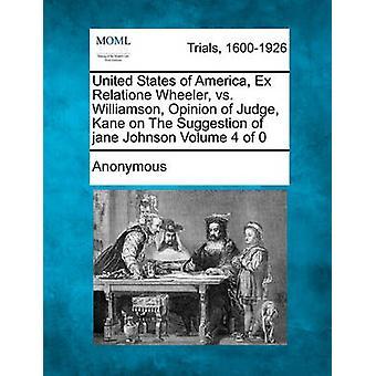 Vereinigte Staaten von Amerika Ex Relatione Wheeler vs. Williamson Stellungnahme von Richter Kane auf die Anregung von Jane Johnson von Anonymous