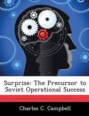 Surprise The Precursor to Soviet Operational Success by Campbell & Charles C.