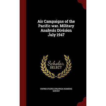 Air Campaigns of the Pacific war. Military Analysis Division July 1947 by United States Strategic Bombing Survey