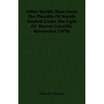 Andra världar än vår mångfalden av världar studerade Under ljuset av senaste vetenskapliga forskningar 1870 av Proctor & Richard A.