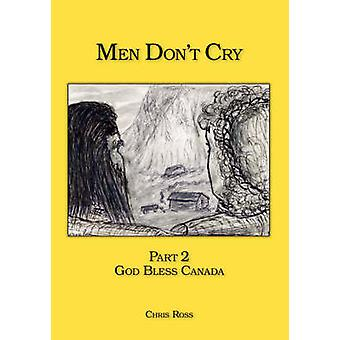 Men Dont Cry Part 2  God Bless Canada by Ross & Chris