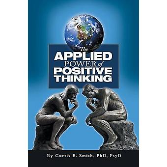 The Applied Power of Positive Thinking by Smith & Curtis E.