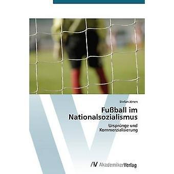 Fussball Im Nationalsozialismus by Jonen Stefan