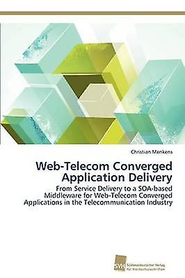 WebTelecom Converged Application Delivery by Menkens Christian
